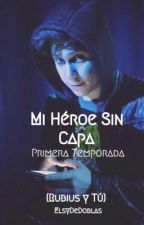 Mi Héroe Sin Capa (Rubius Y Tu) [TERMINADA] by ElsyDeDoblas