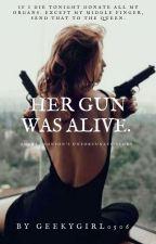Her Gun Was Alive by Geekygirl0506