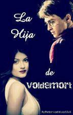 La Hija de Voldemort by PotterheadInLove5SoS