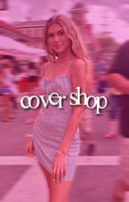 COVER SHOP by sunnystarss
