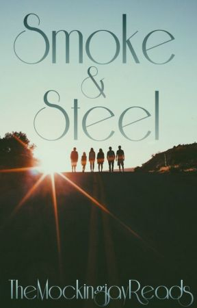 Smoke And Steel [Editing] by TheMockingjayReads