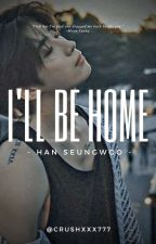 I'll be Home    Han Seungwoo by CrushXXX777