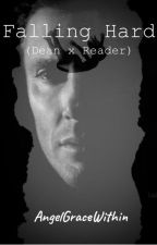 Falling Hard (Dean x Reader) *DISCONTINUED* by AngelGraceWithin