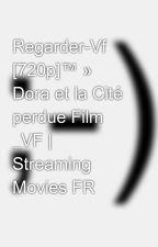 Regarder-Vf [720p]™ »  Dora et la Cité perdue Film _VF | Streaming Movies FR by NanangMovie