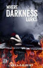 Where Darkness Lurks by Kyla-Gilbert
