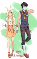 High school...who cares [RE-WRITING] by BlackAngel489