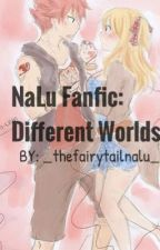 Different Worlds by _thefairytailnalu_