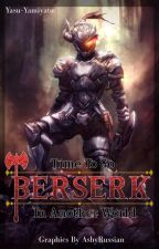 Time to go Berserk in Another World! by Yasu-Yamiyato