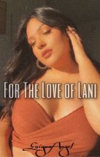 For the love of Lani by Bxbyangel_
