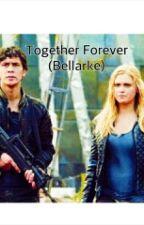 Together Forever (Bellarke) by i_ship_bellarke