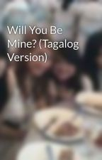 Will You Be Mine? (Tagalog Version) by DhanHie25