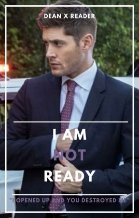 I Am Not Ready (Dean x Reader) - Part 1 - Wattpad