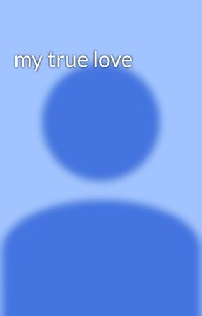 my true love by MichaelaWhitaker