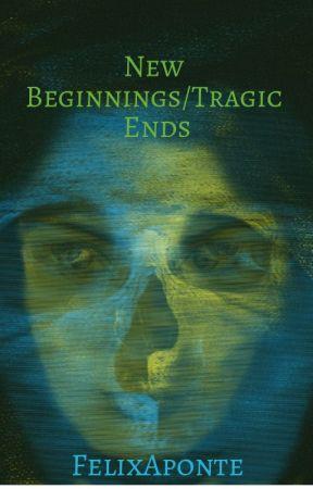 New Beginnings/Tragic Ends by FelixAponte