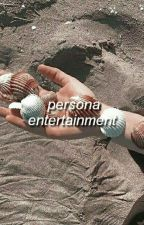 PERSONA ENTERTAINMENT. ༄⁾ by -peakaboo