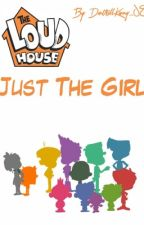 !!Genderbent!! Loudhouse X Reader; Just The Girl. by DontKillKenny_08