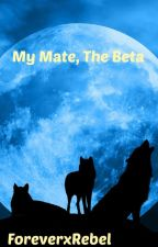 My Mate, The Beta (On Hold) by ForeverxRebel