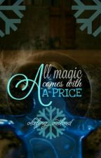 All Magic Comes With A Price by mosaicbrxkenhearts