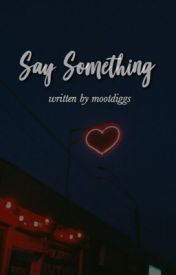 Say Something by mootdiggs