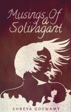 MUSINGS OF A SOLIVAGANT  by Shreya_VA