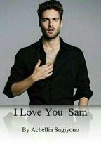 I Love You Sam (ON GOING) √ by AchelliaSugiyono