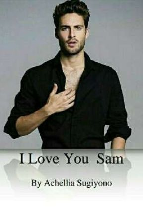 I Love You Sam (ON GOING) √ by AchelliaSugiyono