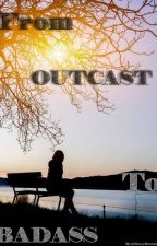 From Outcast To Badass by ZoeyHoward