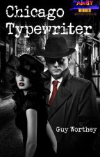 Chicago Typewriter by guywortheyauthor