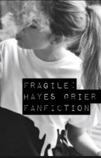Fragile: Hayes Grier fan fiction by storytellers21
