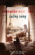 [Quyển 2] Mau xuyên: Phản diện nam thần cuồng sủng by CaoHanHan666