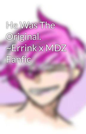 He Was The Original. ~Errink x MDZ Fanfic by Sharafloofy