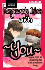 Dangerously in love with You (COMPLETED) by akosijheann