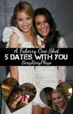 5 Dates With You (A Faberry One Shot) by SexyRexyPlays