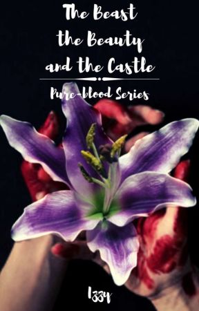 The Beast, the Beauty and the Castle: Pureblood Series (Book 1) by b3lla001