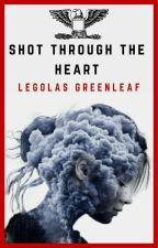 Shot Through The Heart (Legolas X Reader) by E_M_Christina