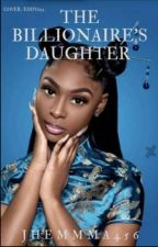 The Billionaire's daughter ✔ by jhemma456