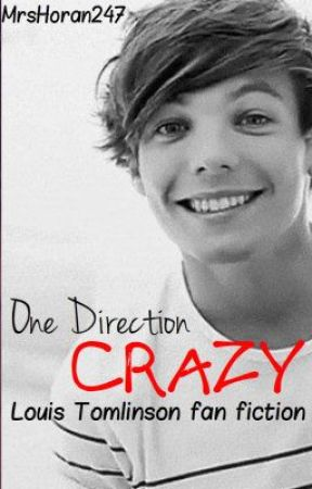 One Direction Crazy - a Louis Tomlinson Fan Fic  by MrsHoran247
