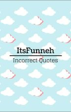 ItsFunneh Incorrect Quotes by g00sey