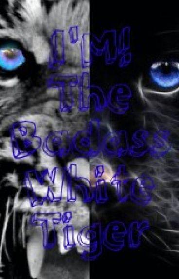 I'M! The Badass White Tiger