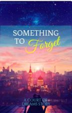 Something To Forget: a Court of Dreams Story by bornillyrian