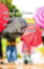Ways to Grow Taller (My shocking Story) 3-inch in a week by ericcody8