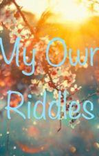 My Own Riddles  by storyteller6538