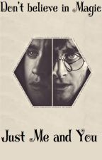 Don't believe in magic, just Me and You (Drarry) by TheMadDollhouse