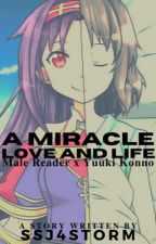 A Miracle Life and Love (Male Reader x Yuuki Konno) by SSJ4Storm