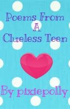 Poems From A Clueless Teen by pixiepolly