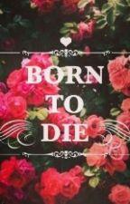 Born To Die by mentaruneko