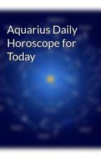 Aquarius Daily Horoscope for Today by SurajSharma201