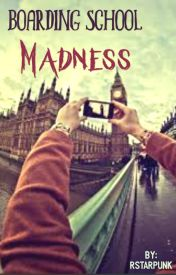 Boarding School Madness (COMPLETED) by RStarPunk