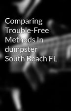 Comparing Trouble-Free Methods In dumpster South Beach FL by stove6lip