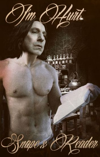 I'm hurted | Snape x Reader
